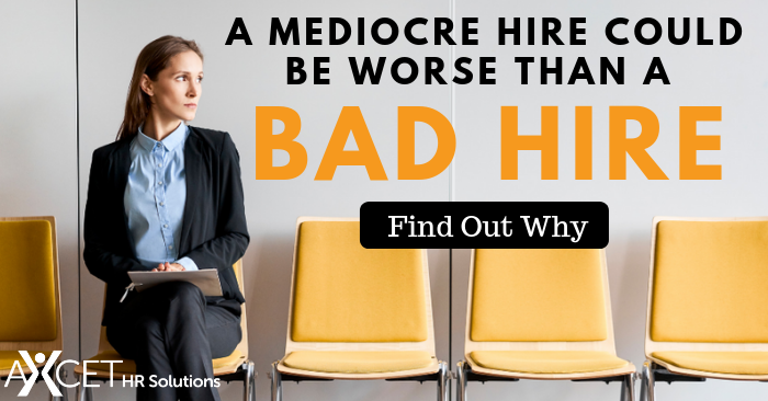 Why a Mediocre Hire is Worse than a Bad Hire and How to Prevent Hiring a Mediocre Candidate